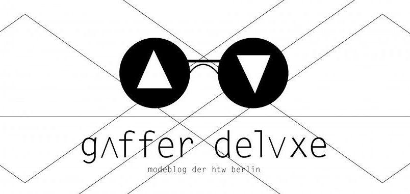 Gaffer Deluxe – Modeblog der HTW Berlin | Studiengang Modedesign